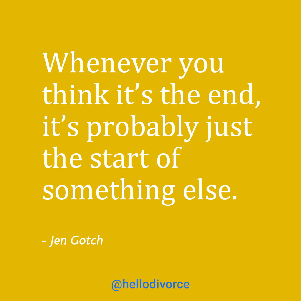 """Quote By Jen Gotch On Yellow Background That Says """"Whenever You Think It's The End, It's Probably Just The Start Of Something Else."""""""